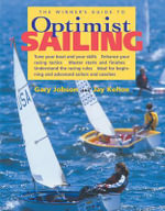 The Winner's Guide to Optimist Sailing : Tune Your Boat and Your Skills-Enhance Your Racing Tactics-Master Starts   and Finishes-Understand the Racing Rules-Ideal for Beginning and Advanced - Gary Jobson