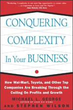Conquering Complexity in Your Business : How Wal-Mart, Toyota, and Other Top Companies are Breaking Through the Ceiling on Profits and Growth - Michael L. George