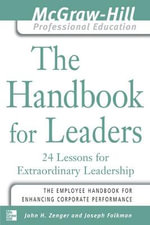 The Handbook for Leaders : 24 Lessons for Extraordinary Leaders - Jack Zenger