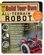 Build Your Own All-terrain Robot : The Build Your Own Series - Brad Graham