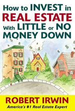 How to Invest in Real Estate with Little or No Money Down - Robert Irwin