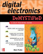 Digital Electronics Demystified : A Self-teaching Guide : The Build Your Own Series - Myke Predko