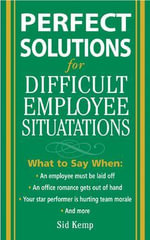 Perfect Solutions for Difficult Employee Situations - Sid Kemp