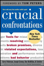 Crucial Confrontations : Tools for Talking About Broken Promises, Violated Expectations, and Bad Behavior - Kerry Patterson