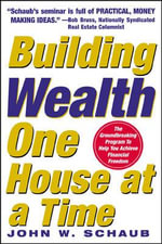 Building Wealth One House at a Time : Making it Big on Little Deals - John W. Schaub