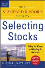 The Standard & Poor's Guide to Selecting Stocks : Finding the Winners and Weeding Out the Losers - Michael Kaye