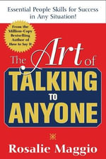 The Art of Talking to Anyone : Essential People Skills for Success in Any Situation - Rosalie Maggio