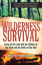 Wilderness Survival : Living Off the Land with the Clothes on Your Back and the Knife on Your Belt - Lawrence Mark Elbroch