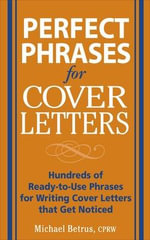 Perfect Phrases for Cover Letters : Hundreds of Ready-to-Use Phrases for Writing Cover Letters That Get Noticed - Michael Betrus