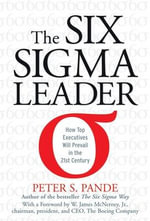 The Six Sigma Leader : How Top Executives Will Prevail in the 21st Century - Peter S. Pande