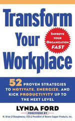 Transform Your Workplace : 52 Proven Strategies to Motivate, Energize, and Kick Productivity Up to the Next Level - Lynda Ford