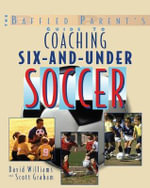 The Baffled Parent's Guide to Coaching 6-and-Under Soccer : Introducing Young Players to the World's Most Popular Sport - David Williams