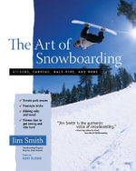 The Art of Snowboarding : Kickers, Carving, Half-pipe, and More - Jim Smith