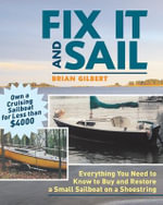 Fix It and Sail : Everything You Need to Know to Buy and Retore a Small Sailboat on a Shoestring - Brian Gilbert
