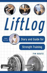 Liftlog : Diary and Guide for Strength Training :  Diary and Guide for Strength Training - Tim Houts