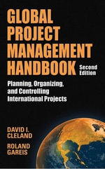 Global Project Management Handbook : Planning, Organizing and Controlling International Projects - David L. Cleland