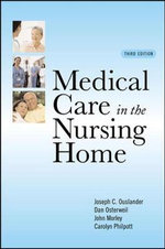 Medical Care in the Nursing Home : Third Edition - Joseph G Ouslander