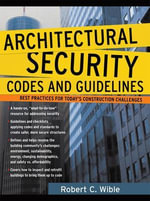 Architectural Security Codes and Guidelines : Best Practices for Today's Construction Challenges - Robert C. Wible
