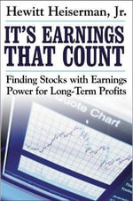 It's Earnings That Count : Finding Stocks with Earnings Power for Long-term Profits - Hewitt Heiserman