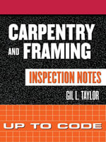 Carpentry and Framing Inspection Notes : Up to Code: Up to Code - Gil Taylor