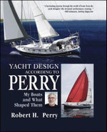 Yacht Design According to Perry : My Boats and What Shaped Them - Robert H. Perry