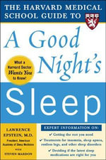 The Harvard Medical School Guide to a Good Night's Sleep : Harvard Medical School Guides - Lawrence Epstein
