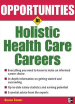 Opportunities in Holistic Health Care Careers :  Methods, Activities, and Tools for Effective Work... - Gillian Tierney