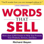 Words That Sell : The Thesaurus to Help You Promote Your Products, Services, and Ideas - Richard Bayan