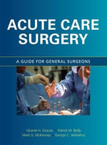 Acute Care Surgery : A Guide for General Surgeons - Vicente H. Gracias