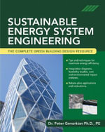 Sustainable Energy System Engineering : The Complete Green Building Design Resource - Peter Gevorkian