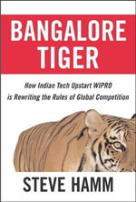 Bangalore Tiger : How Indian Tech Upstart Wipro is Rewriting the Rules of Global Competition - Steve Hamm