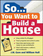 So... You Want To Build a House : A Complete Workbook for Building Your Own Home - Jeanne Gore