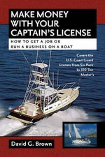 Make Money with Your Captain's License : How to Get a Job or Run a Business on a Boat - David G. Brown