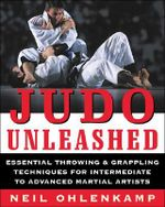 Judo Unleashed : Essential Throwing and Grappling Techniques for Intermediate to Advanced Martial Artists - Neil Ohlenkamp