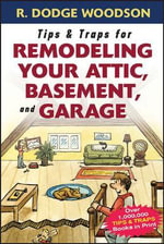 Tips and Traps for Remodeling Your Attic, Basement and Garage - Roger Woodson