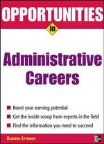 Opportunities in Administrative Assistant Careers : Opportunities In! Series - Blanche Ettinger