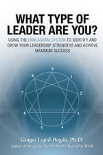 What Type of Leader are You? : Using the Enneagram System to Identify and Grow Your Leadership Strenghts and Achieve Maximum Succes - Ginger Lapid-Bogda