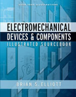 Electromechanical Devices and Components Illustrated Sourcebook : Illustrated Sourcebook - Brian Elliott