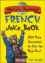 The World's Wackiest French Joke Book : 500 Puns Guaranteed to Give You Deja-Eww! - Susan M Fenton