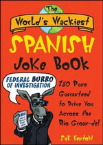 The World's Wackiest Spanish Joke Book : 500 Puns Guaranteed to Drive You Across the Rio Grom -de - Susan M Fenton