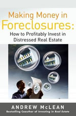 Making Money in Foreclosures : How to Invest Profitably in Distressed Real Estate - Andrew James McLean