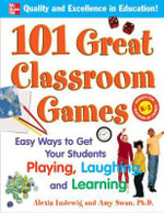 101 Great Classroom Games : Easy Ways to Get Your Students Playing, Laughing, and Learning - Alexis Ludewig