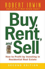 Buy, Rent, and Sell : How to Profit by Investing in Residential Real Estate - Robert Irwin