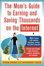 The Mom's Guide to Earning and Saving Thousands on the Internet - Barb Webb