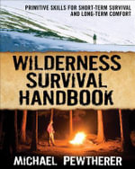 Wilderness Survival Handbook : Primitive Skills for Short-Term Survival and Long-Term Comfort - Michael Pewtherer