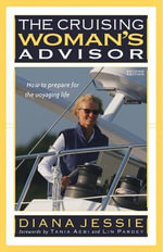 The Cruising Woman's Advisor :  How to Prepare for the Voyaging Life - Diana Jessie