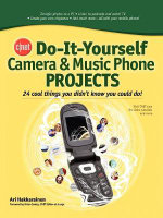 CNET Do-it-yourself Camera and Music Phone Projects :  24 Cool Things You Didn't Know You Could Do! - Ari Hakkarainen