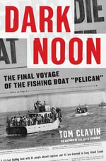 Dark Noon : The Final Voyage of the Fishing Boat Pelican - Tom Clavin