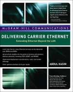 Delivering Carrier Ethernet : Extending Ethernet Beyond the LAN - Abdul Kasim