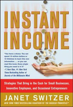 Instant Income : Strategies That Bring in the Cash - Janet Switzer